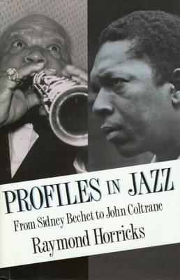 Profiles in Jazz: From Sidney Bechet to John Coltrane (Hardback)