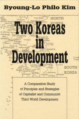 Two Koreas in Development: A Comparative Study of Principles and Strategies of Capitalist and Communist Third World Development (Hardback)