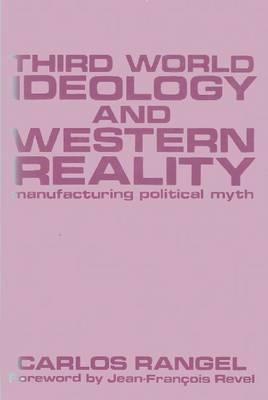 Third World Ideology and Western Reality: Manufacturing Political Myth (Hardback)