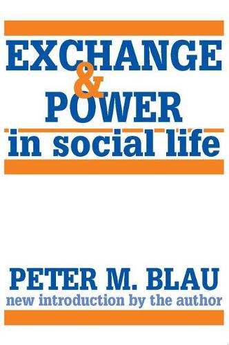 Exchange and Power in Social Life (Paperback)