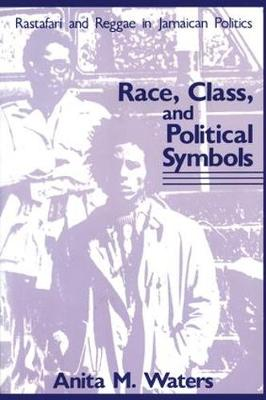 Race, Class, and Political Symbols: Rastafari and Reggae in Jamaican Politics (Paperback)