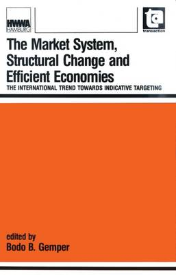 The Market System, Structural Change and Efficient Economies: The International Trend Towards Indicative Targeting (Paperback)