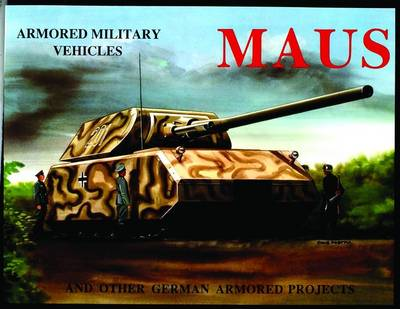 MAUS: And Other German Armored Projects: And Other German Armored Projects (Paperback)