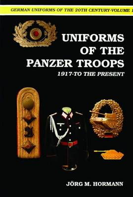 German Uniforms of the 20th Century Vol.I: The Panzer Troops 1917-to the Present (Hardback)
