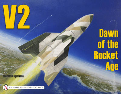V2 - Dawn of the Rocket Age: Dawn of the Rocket Age (Paperback)