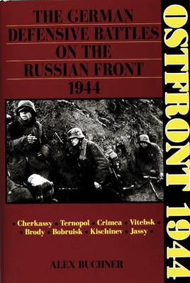 Ostfront 1944: The German Defensive Battles on the Russian Front 1944 (Hardback)