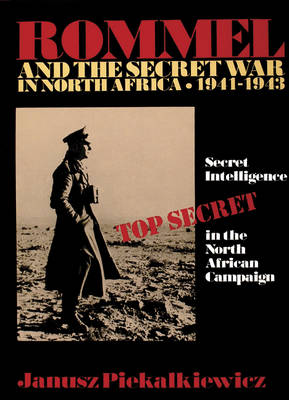 Rommel and the Secret War in North Africa: Secret Intelligence in the North African Campaign 1941-43 (Hardback)