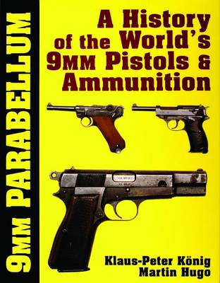 9mm Parabellum: The History & Development of the World's 9mm Pistols & Ammunition (Hardback)