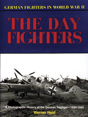 German Day Fighters: A Pictorial History, 1935-45 (Hardback)