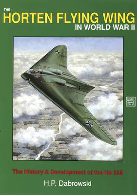 The Horten Flying Wing in World War II: The History and Development of the HO 229 (Paperback)