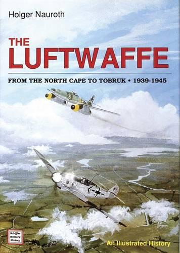 The Luftwaffe from the North Cape to Tobruk 1939-1945: An Illustrated History (Hardback)