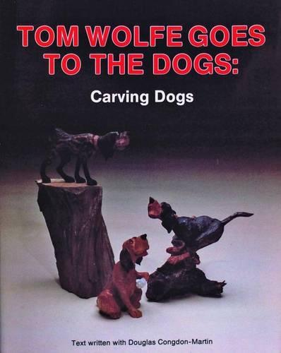 Tom Wolfe Goes to the Dogs: Carving Dogs (Paperback)