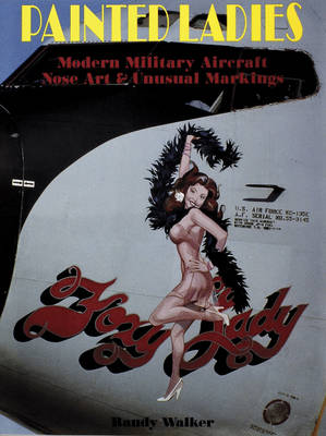 Painted Ladies: Modern Military Aircraft Nose Art & Unusual Markings (Paperback)