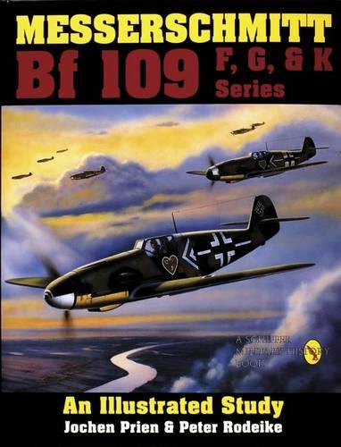 Messerschmitt Bf 109 F, G, & K Series: An Illustrated Study (Hardback)