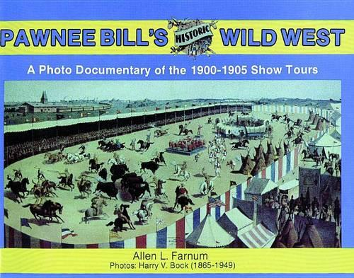 Pawnee Bill's Historic Wild West: A Photo Documentary of the 1901-1905 Show Tours (Paperback)