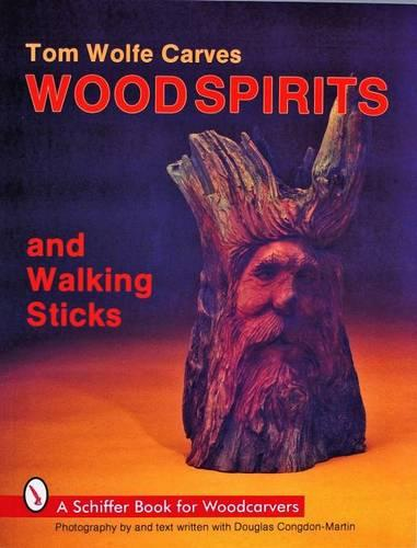 Tom Wolfe Carves Woodspirits & Walking Sticks (Paperback)