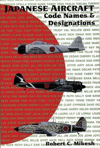 Japanese Aircraft Code Names & Designations: Code Names and Designations (Paperback)