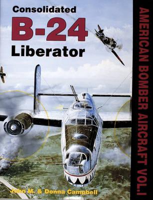 Consolidated B-24: American Bombers at War Vol. I (Hardback)