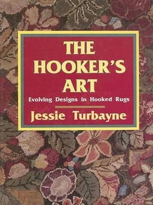 The Hooker's Art:: Evolving Designs in Hooked Rugs (Hardback)