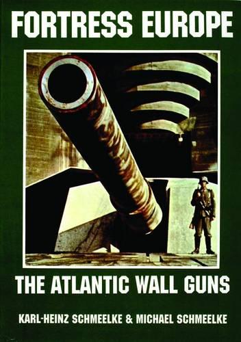 Fortress Europe: The Atlantic Wall Guns (Paperback)