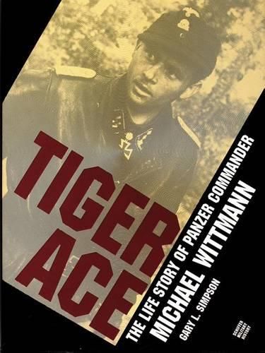 Tiger Ace: The Life Story of Panzer Commander Michael Wittmann (Hardback)