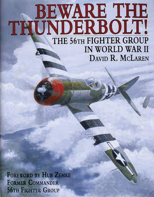 Beware the Thunderbolt!: The 56th Fighter Group in World War II (Hardback)