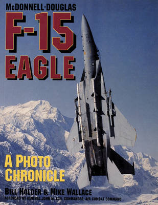 McDonnell-Douglas F-15 Eagle: A Photo Chronicle (Paperback)
