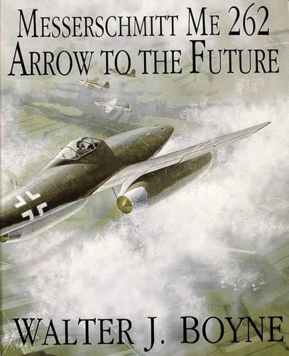 Messerschmitt Me 262: Arrow to the Future (Paperback)