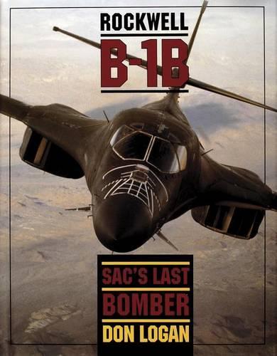 Rockwell B-1B: SAC's Last Bomber (Hardback)