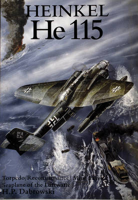 Heinkel He 115: Torpedo/Reconnaissance/Mine Layer Seaplane of the Luftwaffe (Paperback)