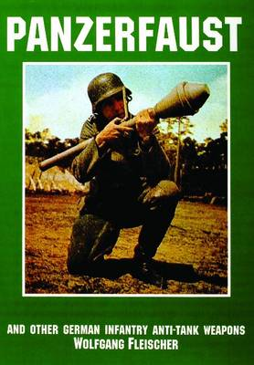 Panzerfaust and Other German Infantry Anti-Tank Weapons: And Other German Infantry Anti-tank Weapons (Paperback)