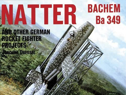 Natter & Other German Rocket Jet Projects: And Other German Rocket Fighter Projects (Paperback)
