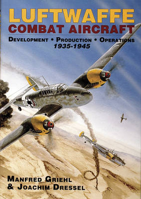 Luftwaffe Combat Aircraft Development . Production . Operations: 1935-1945 (Hardback)