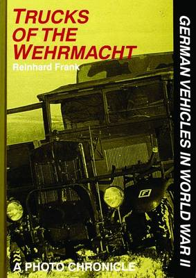 Trucks of the Wehrmacht: A Photo Chronicle (Hardback)