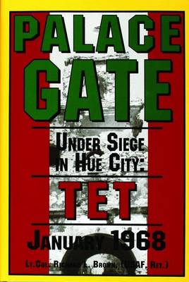 Palace Gate: Under Siege in Hue City: TET January 1968 (Hardback)