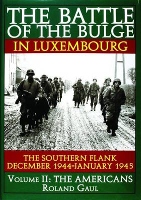 Battle of the Bulge in Luxembourg: The Southern Flank - December 1944-January 1945 -- Volume II: The Americans (Hardback)