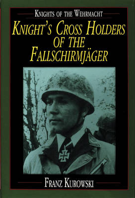 Knights of the Wehrmacht: Knight's Cross Holders of the Fallschirmjager (Hardback)