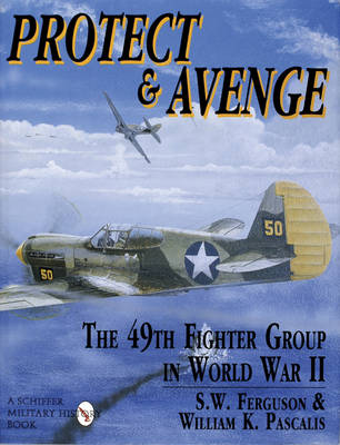 Protect & Avenge: The 49th Fighter Group in World War II (Hardback)