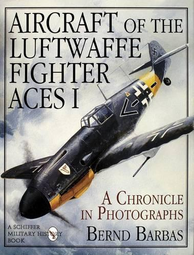 Aircraft of the Luftwaffe Fighter Aces I: A Chronicle in Photographs (Hardback)