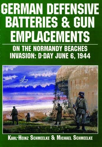 German Defensive Batteries and Gun Emplacements on the Normandy Beaches: D-Day June 6 1944 (Paperback)