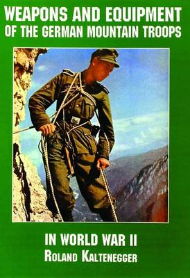 Weapons and Equipment of the German Mountain Troops in World War II (Paperback)