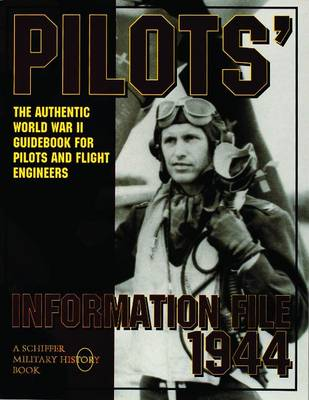 Pilots' Information File 1944: The Authentic World War II Guidebook for Pilots and Flight Engineers (Paperback)