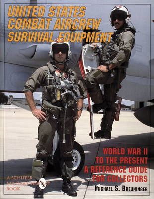 United States Combat Aircrew Survival Equipment World War II to the Present: A Reference Guide for Collectors (Hardback)