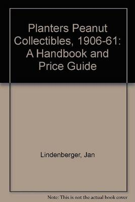 Planters Peanut Collectibles, 1906-61: A Handbook and Price Guide (Paperback)