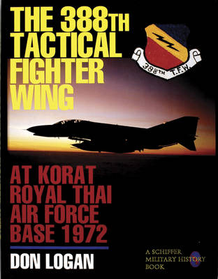 The 388th Tactical Fighter Wing: at Korat Royal Thai Air Force Base 1972 (Hardback)