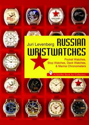 Russian Wristwatches: Pocket Watches, Stop Watches, Onboard Clock & Chronometers (Paperback)