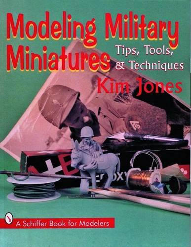 Modeling Military Miniatures: Tips, Tools, & Techniques (Paperback)