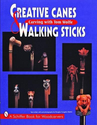 Creative Canes & Walking Sticks: Carving with Tom Wolfe (Paperback)
