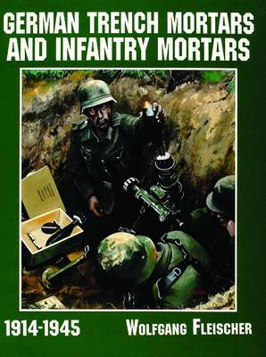 German Trench Mortars and Infantry Mortars 1914-1945 (Paperback)