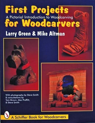 First Projects for Woodcarvers: A Pictorial Introduction to Wood Carving (Paperback)